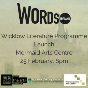 Wicklow Literature ProgrammeLaunchMermaid Arts Centre25 February, 6pm